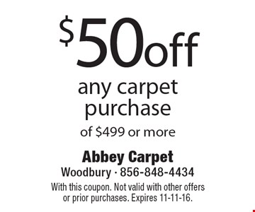 $50 off any carpet purchase of $499 or more. With this coupon. Not valid with other offers or prior purchases. Expires 11-11-16.