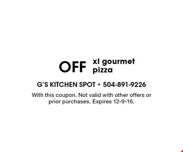 $3 Off xl gourmet pizza. With this coupon. Not valid with other offers or prior purchases. Expires 12-9-16.