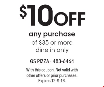 $10 Off any purchase of $35 or more. Dine in only. With this coupon. Not valid with other offers or prior purchases. Expires 12-9-16.