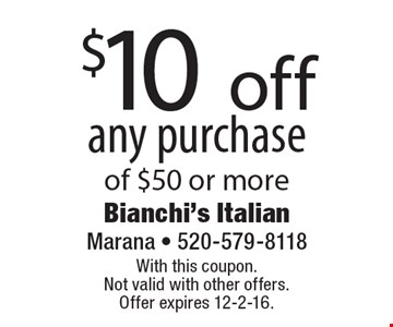 $10 off any purchase of $50 or more. With this coupon. Not valid with other offers. Offer expires 12-2-16.