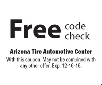 Free code check. With this coupon. May not be combined with any other offer. Exp. 12-16-16.