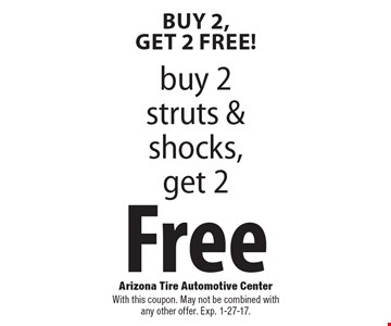 Buy 2, Get 2 Free! Free buy 2 struts & shocks, get 2. With this coupon. May not be combined with any other offer. Exp. 1-27-17.