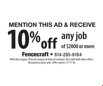 Mention This Ad & Receive 10% off any job of $2000 or more. With this coupon. Present coupon at time of estimate. Not valid with other offers, discounts or prior jobs. Offer expires 11-11-16.