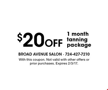 $20 Off 1 month tanning package. With this coupon. Not valid with other offers or prior purchases. Expires 2/3/17.