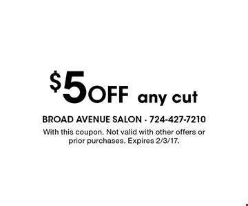 $5 Off any cut. With this coupon. Not valid with other offers or prior purchases. Expires 2/3/17.