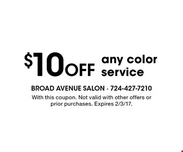 $10 Off any color service. With this coupon. Not valid with other offers or prior purchases. Expires 2/3/17.