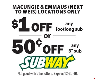 Macungie & Emmaus (next to Weis) locations only! 50¢ Off any 6