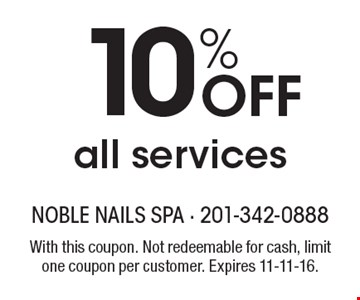10% Off all services. With this coupon. Not redeemable for cash, limit one coupon per customer. Expires 11-11-16.