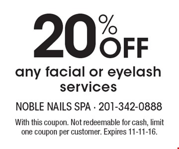 20% Off any facial or eyelash services. With this coupon. Not redeemable for cash, limit one coupon per customer. Expires 11-11-16.