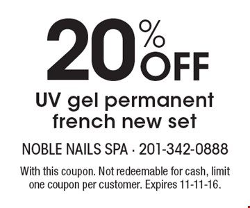 20% Off UV gel permanent french new set. With this coupon. Not redeemable for cash, limit one coupon per customer. Expires 11-11-16.