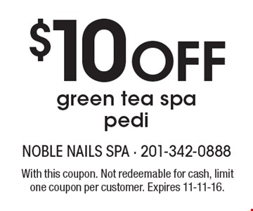 $10 Off green tea spa pedi. With this coupon. Not redeemable for cash, limit one coupon per customer. Expires 11-11-16.