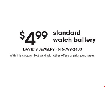 $4.99 standard watch battery. With this coupon. Not valid with other offers or prior purchases.