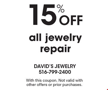 15% Off all jewelry repair . With this coupon. Not valid with other offers or prior purchases.
