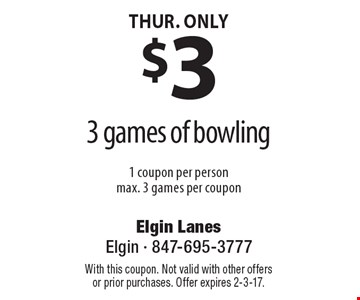 $3 for 3 games of bowling. 1 coupon per person. max. 3 games per coupon. Thur. only. With this coupon. Not valid with other offers or prior purchases. Offer expires 2-3-17.