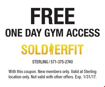 Free one day gym access. With this coupon. New members only. Valid at Sterling location only. Not valid with other offers. Exp. 1/31/17.