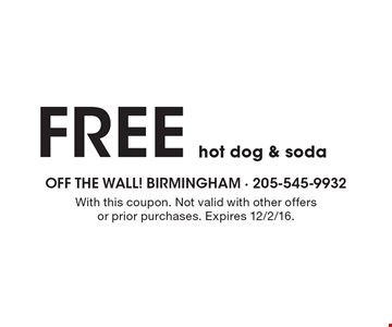FREE hot dog & soda. With this coupon. Not valid with other offers or prior purchases. Expires 12/2/16.