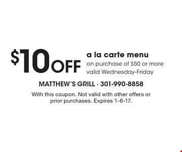 $10 Off a la carte menu on purchase of $50 or more. Valid Wednesday-Friday. With this coupon. Not valid with other offers or prior purchases. Expires 1-6-17.