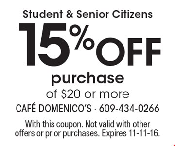 Student & Senior Citizens 15% Off purchase of $20 or more. With this coupon. Not valid with other offers or prior purchases. Expires 11-11-16.