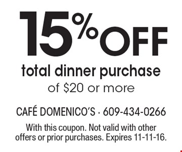 15% Off total dinner purchase of $20 or more. With this coupon. Not valid with other offers or prior purchases. Expires 11-11-16.