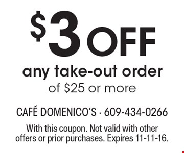 $3 Off any take-out order of $25 or more. With this coupon. Not valid with other offers or prior purchases. Expires 11-11-16.