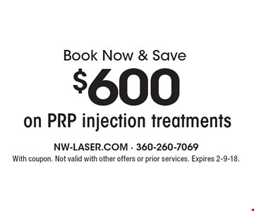 Book Now & Save $600 on PRP injection treatments. With coupon. Not valid with other offers or prior services. Expires 2-9-18.