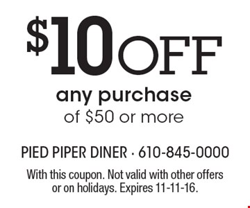 $10 off any purchase of $50 or more. With this coupon. Not valid with other offers or on holidays. Expires 11-11-16.