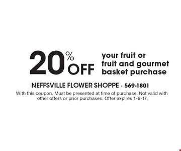 20% OFF your fruit or fruit and gourmet basket purchase. With this coupon. Must be presented at time of purchase. Not valid with other offers or prior purchases. Offer expires 1-6-17.