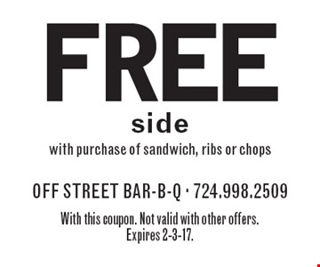 FREE side with purchase of sandwich, ribs or chops. With this coupon. Not valid with other offers. Expires 2-3-17.