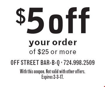 $5 off your order of $25 or more. With this coupon. Not valid with other offers. Expires 2-3-17.