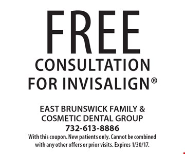 Free Consultation for invisalign. With this coupon. New patients only. Cannot be combined with any other offers or prior visits. Expires 1/30/17.