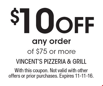 $10 Off any order of $75 or more. With this coupon. Not valid with other offers or prior purchases. Expires 11-11-16.