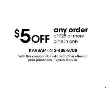 $5 Off any order of $25 or more dine in only. With this coupon. Not valid with other offers or prior purchases. Expires 12/2/16.