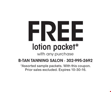 Free lotion packet* with any purchase. *Assorted sample packets. With this coupon. Prior sales excluded. Expires 10-30-16.