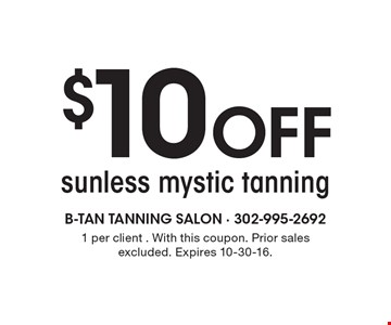 $10 Off sunless mystic tanning. 1 per client . With this coupon. Prior sales excluded. Expires 10-30-16.