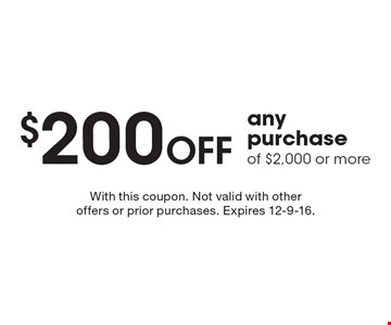 $200 OFF any purchase of $2,000 or more. With this coupon. Not valid with other offers or prior purchases. Expires 12-9-16.