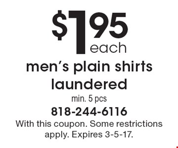 $1.95 each for men's plain shirts laundered. Min. 5 pcs. With this coupon. Some restrictions apply. Expires 3-5-17.