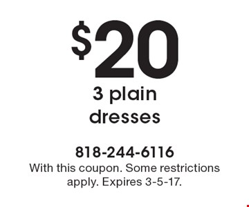 $20 for 3 plain dresses. With this coupon. Some restrictions apply. Expires 3-5-17.