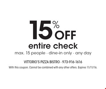 15% OFF entire check max. 15 people - dine-in only - any day. With this coupon. Cannot be combined with any other offers. Expires 11/11/16.