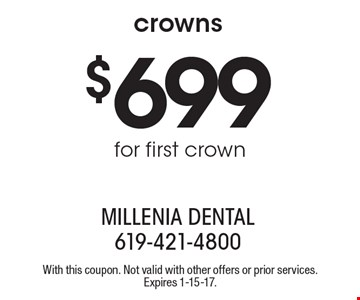 $699 for first crown. With this coupon. Not valid with other offers or prior services. Expires 1-15-17.
