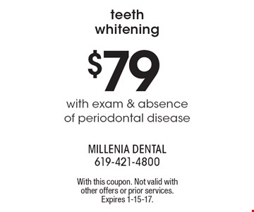 Teeth whitening. $79 with exam & absence of periodontal disease. With this coupon. Not valid with other offers or prior services. Expires 1-15-17.
