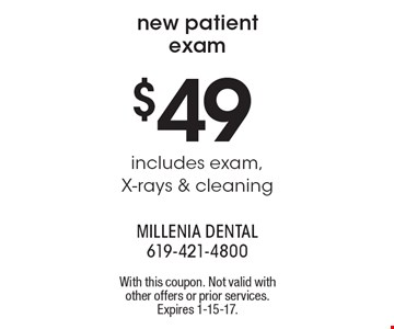 New patient exam. $49 includes exam, X-rays & cleaning. With this coupon. Not valid with other offers or prior services. Expires 1-15-17.