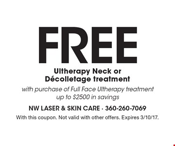 Free Ultherapy Neck or Decolletage treatment with purchase of Full Face Ultherapy treatment. Up to $2500 in savings. With this coupon. Not valid with other offers. Expires 3/10/17.