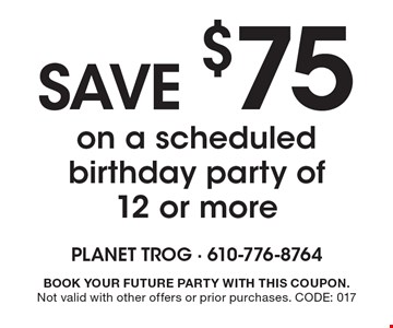 SAVE $75 on a scheduled birthday party of 12 or more. Book your future party with this coupon. Not valid with other offers or prior purchases. CODE: 017