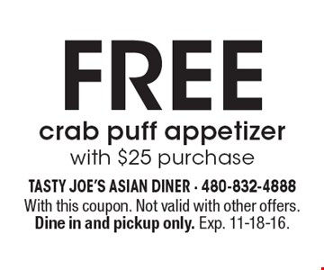 Free crab puff appetizer with $25 purchase. With this coupon. Not valid with other offers. Dine in and pickup only. Exp. 11-18-16.
