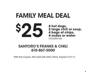 Family Meal Deal $25 for 6 hot dogs, 2 large chili or soup, 4 bags of chips, 4 sodas or water. Includes tax. With this coupon. Not valid with other offers. Expires 4-21-17.