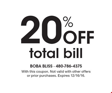 20% Off total bill. With this coupon. Not valid with other offers or prior purchases. Expires 12/16/16.