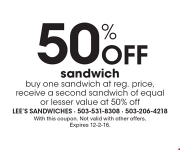 50% Off sandwich, buy one sandwich at reg. price,receive a second sandwich of equal or lesser value at 50% off. With this coupon. Not valid with other offers. Expires 12-2-16.
