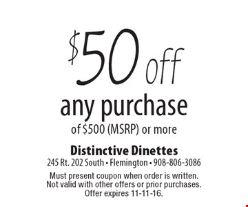 $50 off any purchase of $500 (MSRP) or more. Must present coupon when order is written. Not valid with other offers or prior purchases. Offer expires 11-11-16.