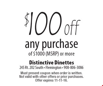 $100 off any purchase of $1000 (MSRP) or more. Must present coupon when order is written. Not valid with other offers or prior purchases. Offer expires 11-11-16.