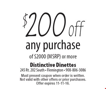 $200 off any purchase of $2000 (MSRP) or more. Must present coupon when order is written. Not valid with other offers or prior purchases. Offer expires 11-11-16.